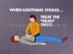 "Lightning Safety Rules When people are struck by lightning, treat the ""dead"" first!"